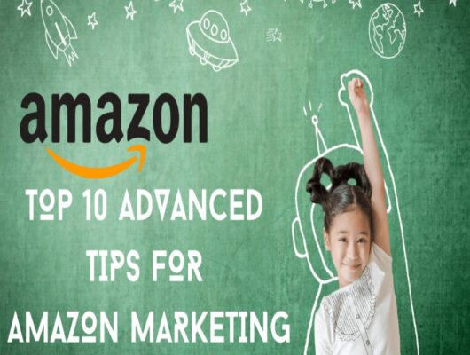 Top 10 Advanced Tips for Amazon Marketing
